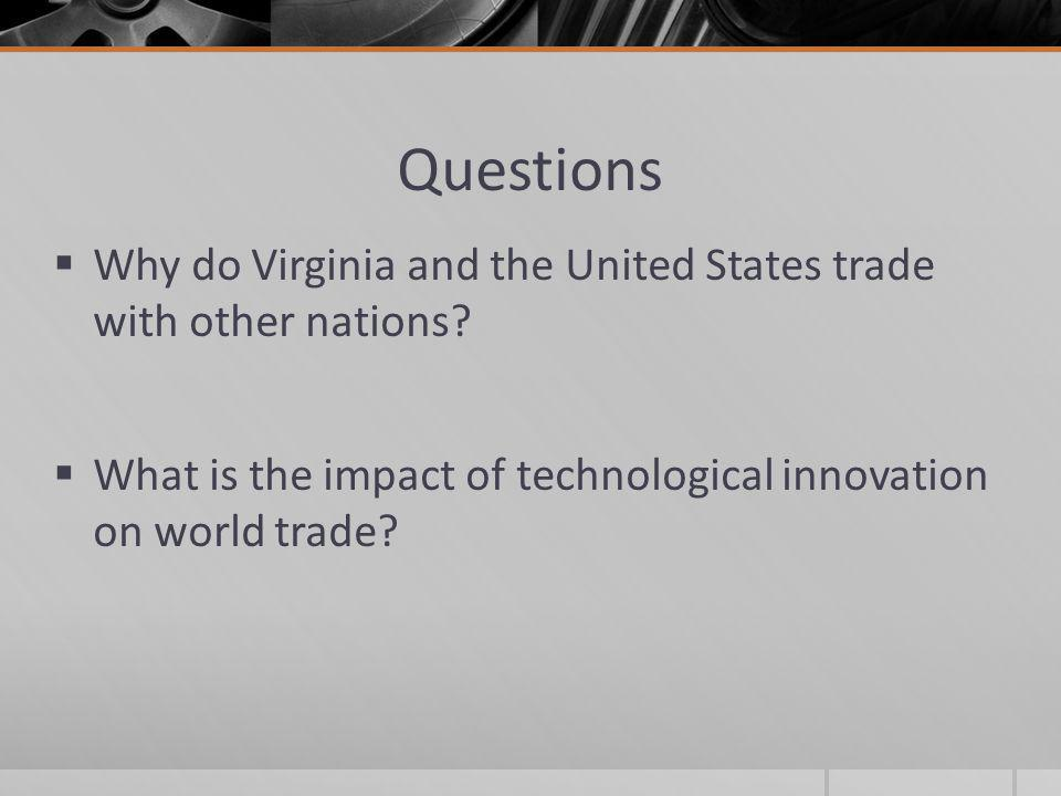 Questions Why do Virginia and the United States trade with other nations.