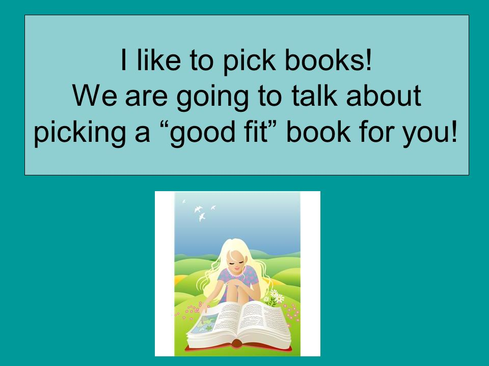 I like to pick books! We are going to talk about picking a good fit book for you!