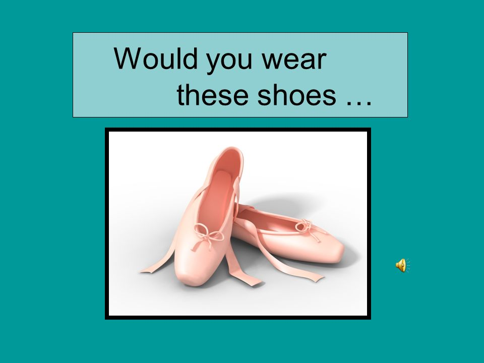 Would you wear these shoes …
