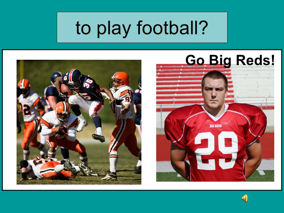 to play football Go Big Reds!