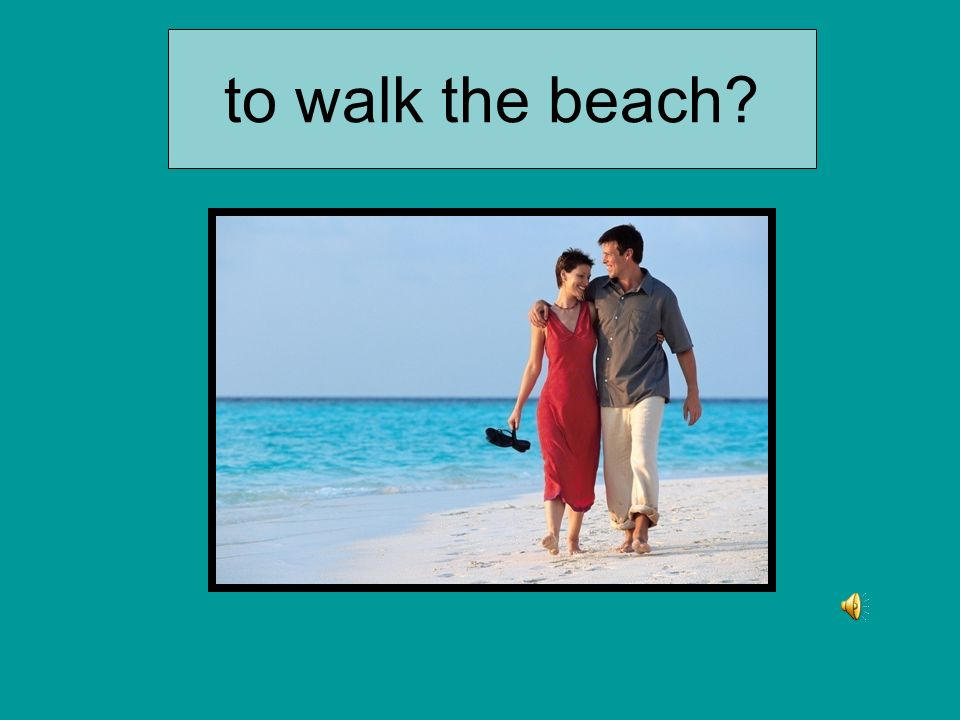to walk the beach