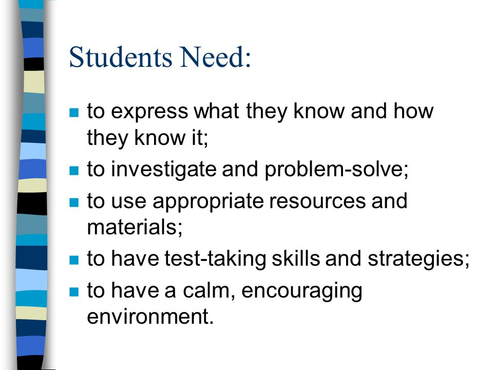 Students Need: to express what they know and how they know it;