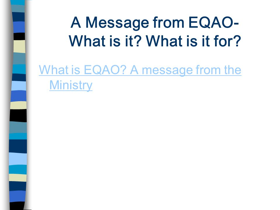 A Message from EQAO- What is it What is it for