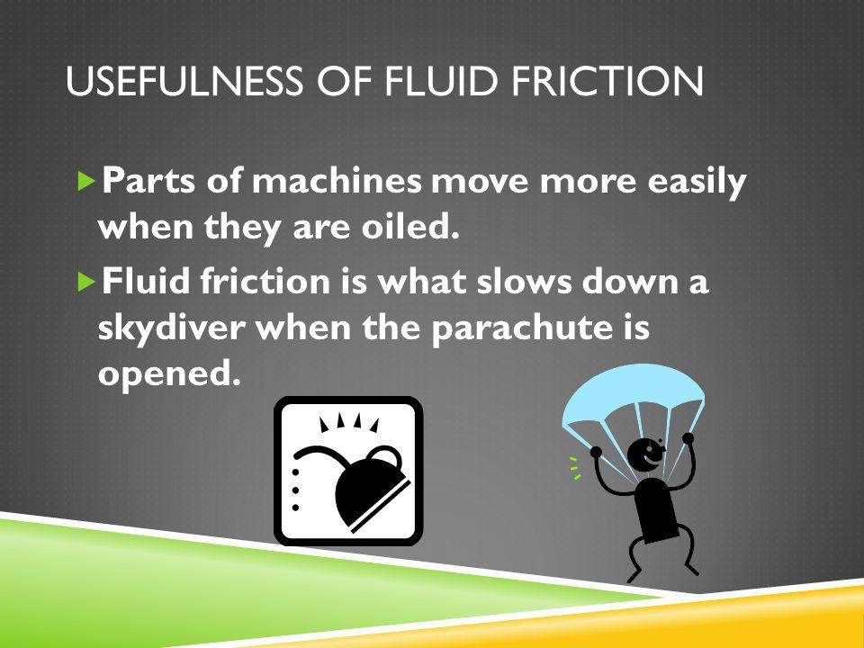 Usefulness of Fluid Friction