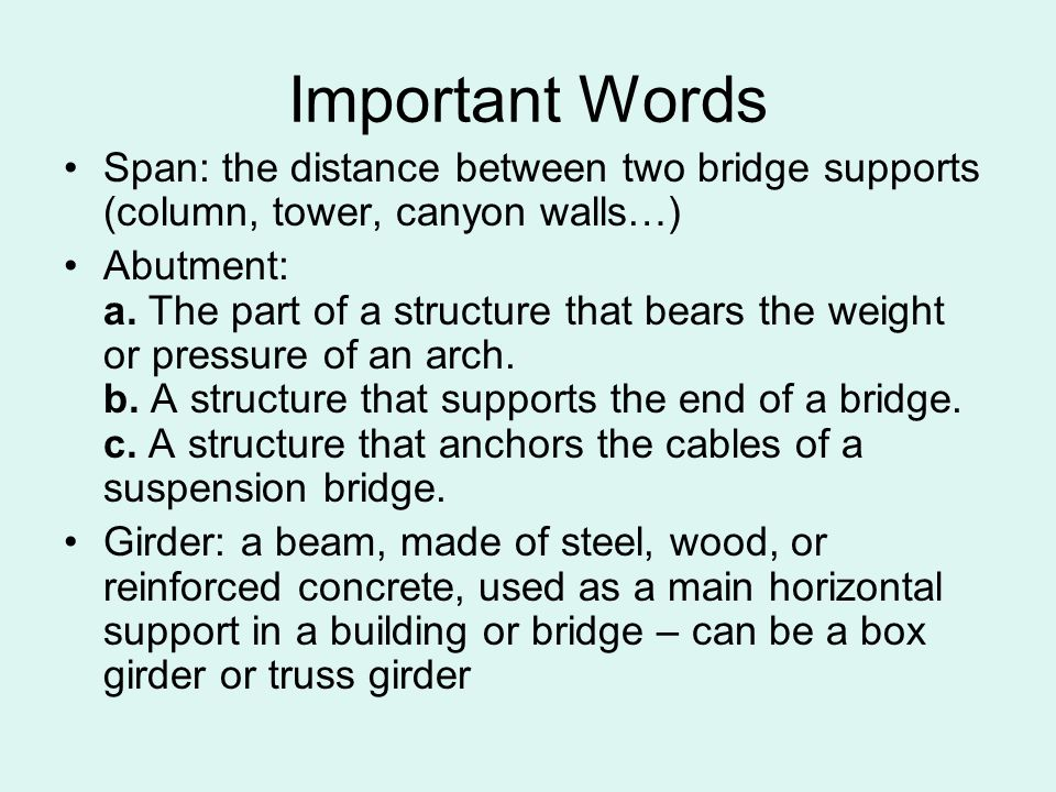 Important Words Span: the distance between two bridge supports (column, tower, canyon walls…)