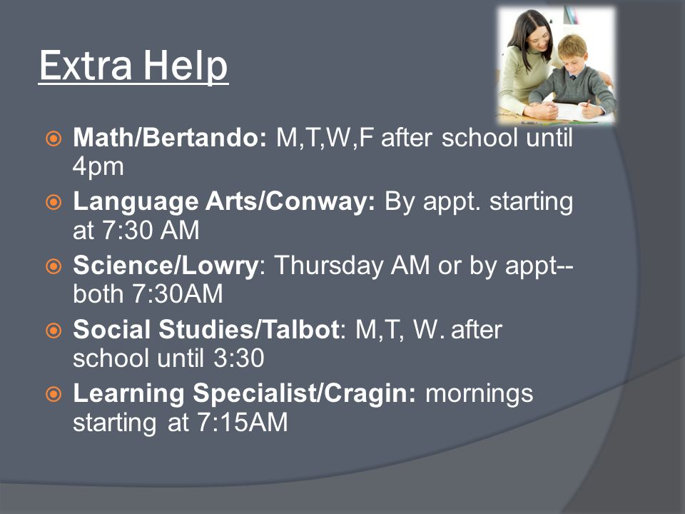 Extra Help Math/Bertando: M,T,W,F after school until 4pm