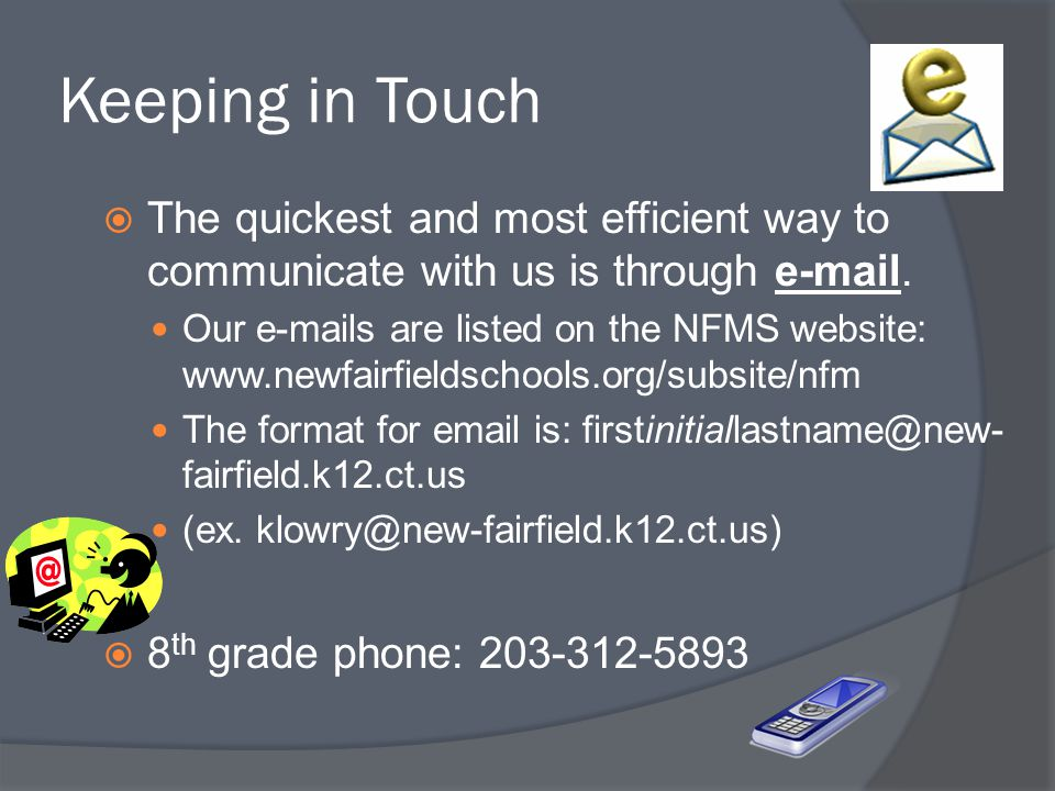 Keeping in Touch The quickest and most efficient way to communicate with us is through e-mail.
