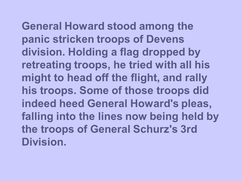General Howard stood among the panic stricken troops of Devens division.