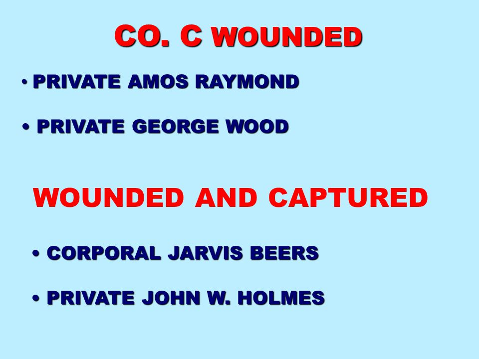 CO. C WOUNDED WOUNDED AND CAPTURED PRIVATE AMOS RAYMOND
