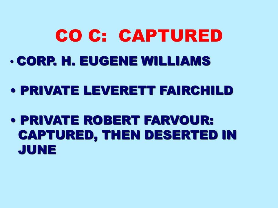 CO C: CAPTURED PRIVATE LEVERETT FAIRCHILD PRIVATE ROBERT FARVOUR: