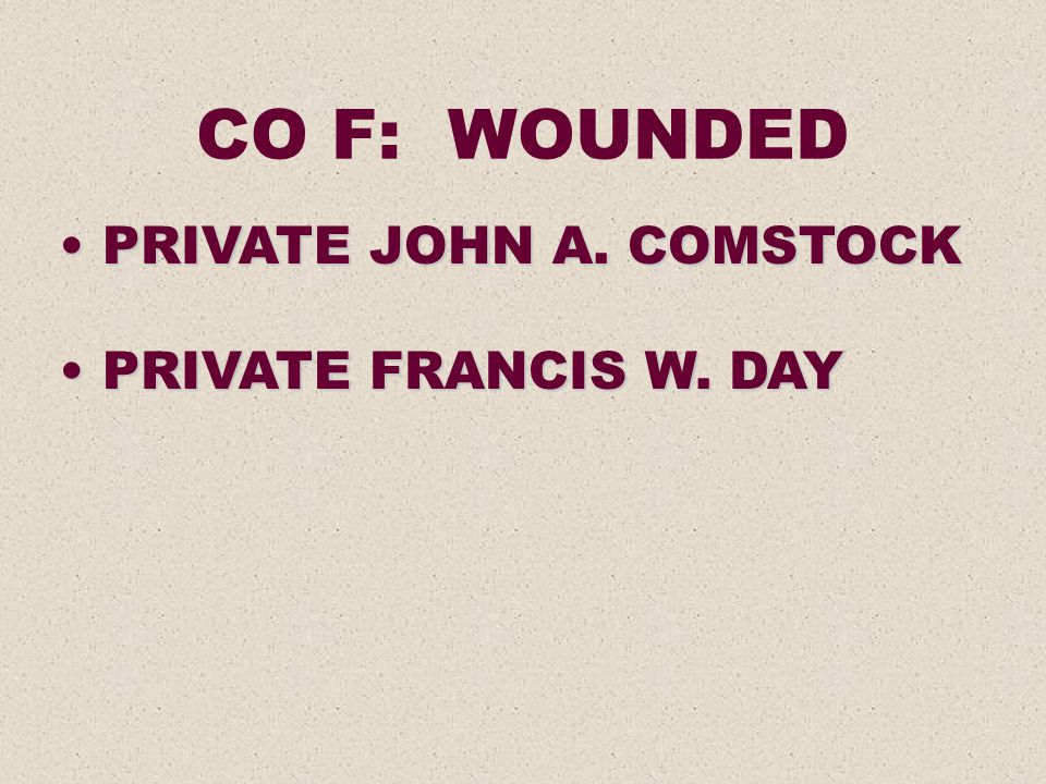 CO F: WOUNDED PRIVATE JOHN A. COMSTOCK PRIVATE FRANCIS W. DAY