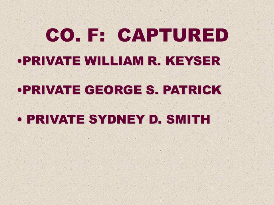 CO. F: CAPTURED PRIVATE WILLIAM R. KEYSER PRIVATE GEORGE S. PATRICK