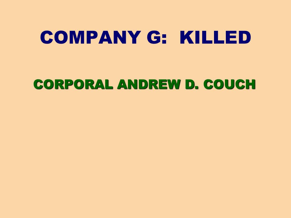 COMPANY G: KILLED CORPORAL ANDREW D. COUCH