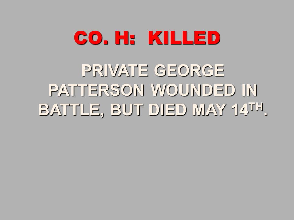CO. H: KILLED PRIVATE GEORGE PATTERSON WOUNDED IN
