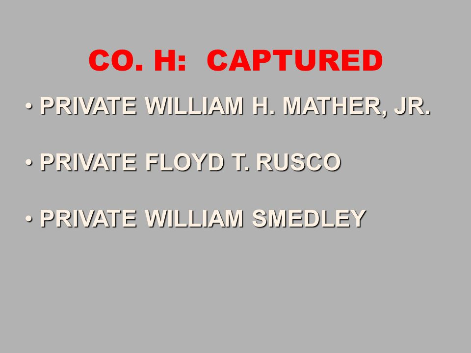 CO. H: CAPTURED PRIVATE WILLIAM H. MATHER, JR. PRIVATE FLOYD T. RUSCO