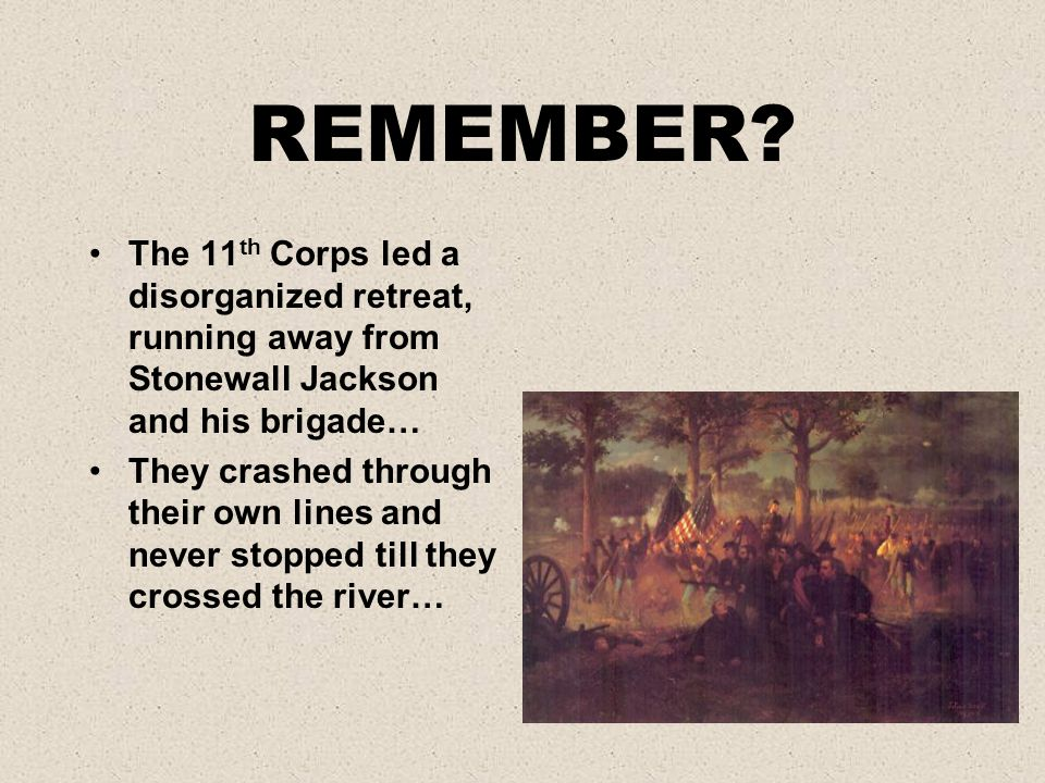 REMEMBER The 11th Corps led a disorganized retreat, running away from Stonewall Jackson and his brigade…