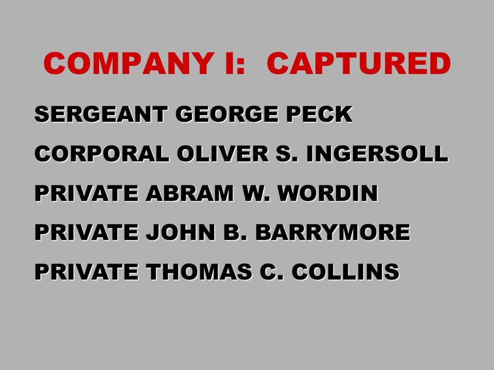 COMPANY I: CAPTURED SERGEANT GEORGE PECK CORPORAL OLIVER S. INGERSOLL