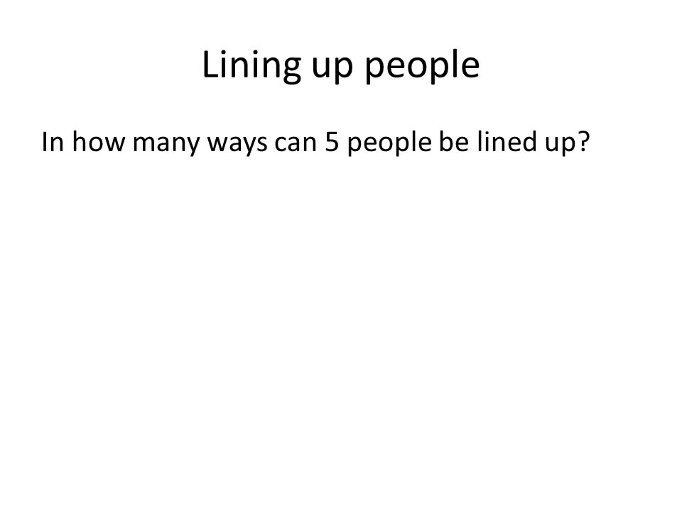 Lining up people In how many ways can 5 people be lined up