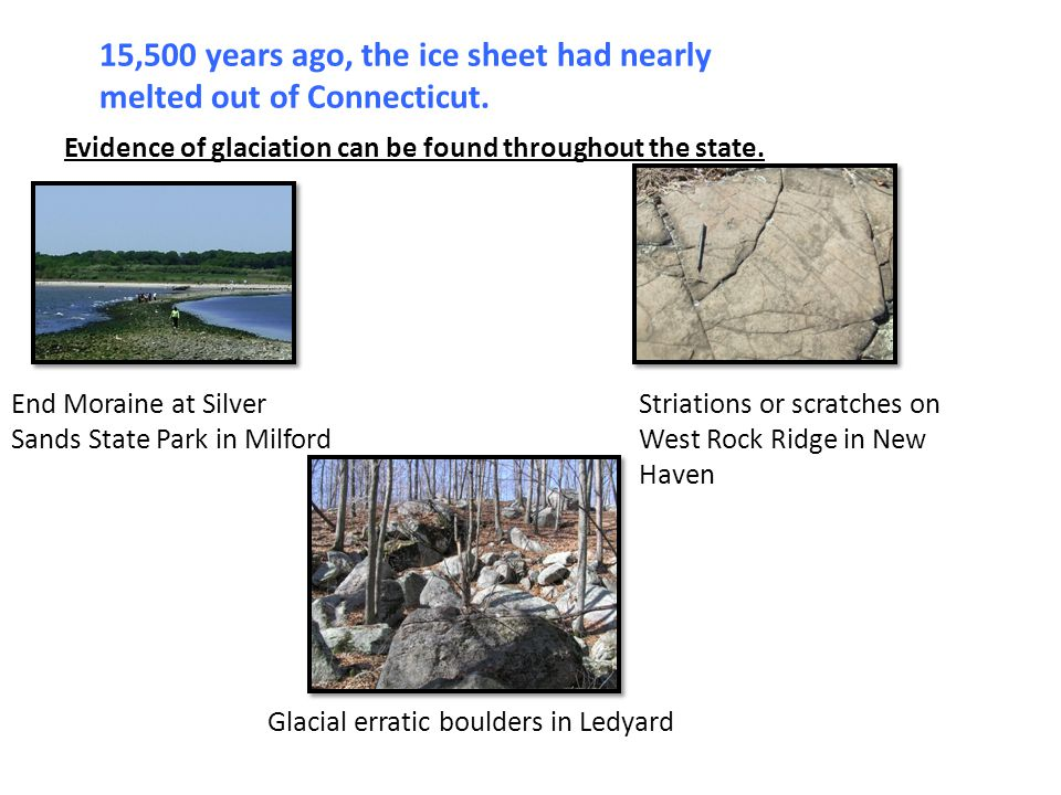 15,500 years ago, the ice sheet had nearly melted out of Connecticut.