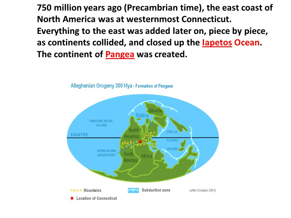 750 million years ago (Precambrian time), the east coast of North America was at westernmost Connecticut.
