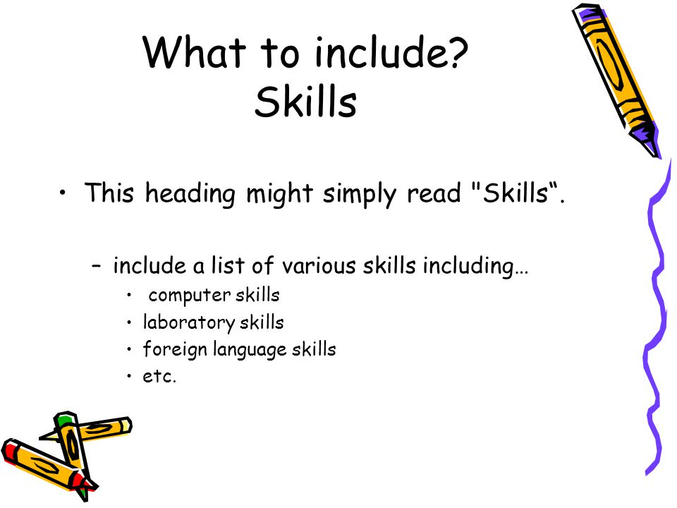 What to include Skills This heading might simply read Skills .