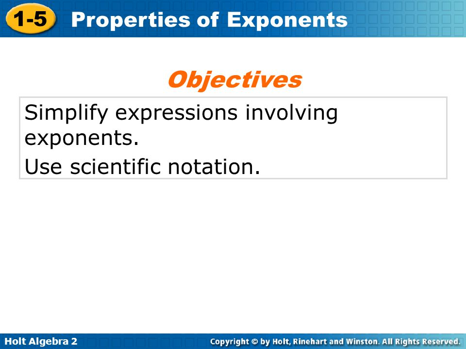 Objectives Simplify expressions involving exponents.