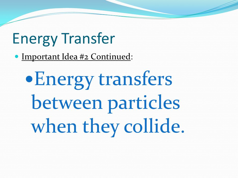 Energy transfers between particles when they collide.