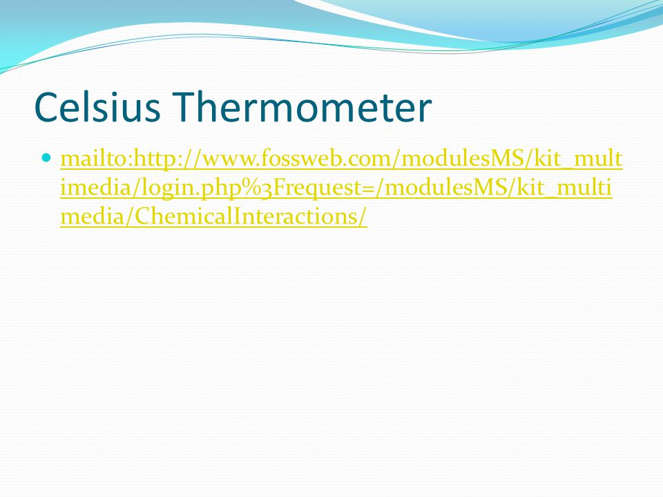 Celsius Thermometer mailto:http://www.fossweb.com/modulesMS/kit_multimedia/login.php%3Frequest=/modulesMS/kit_multimedia/ChemicalInteractions/