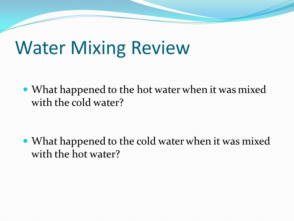 Water Mixing Review What happened to the hot water when it was mixed with the cold water