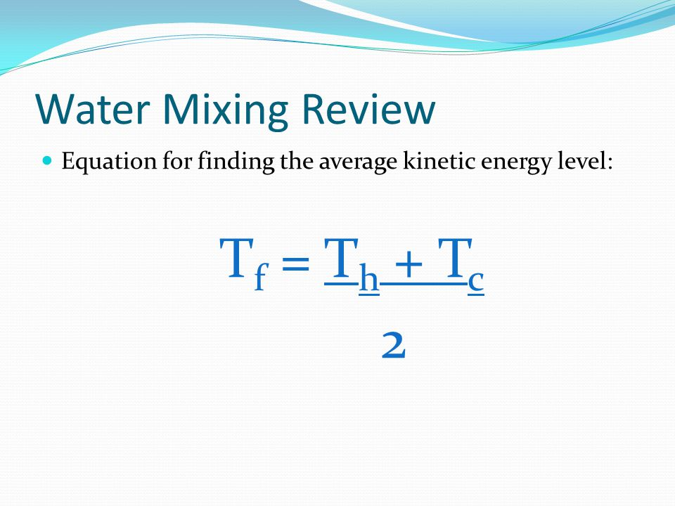 Tf = Th + Tc 2 Water Mixing Review