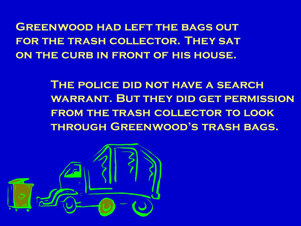 Greenwood had left the bags out for the trash collector