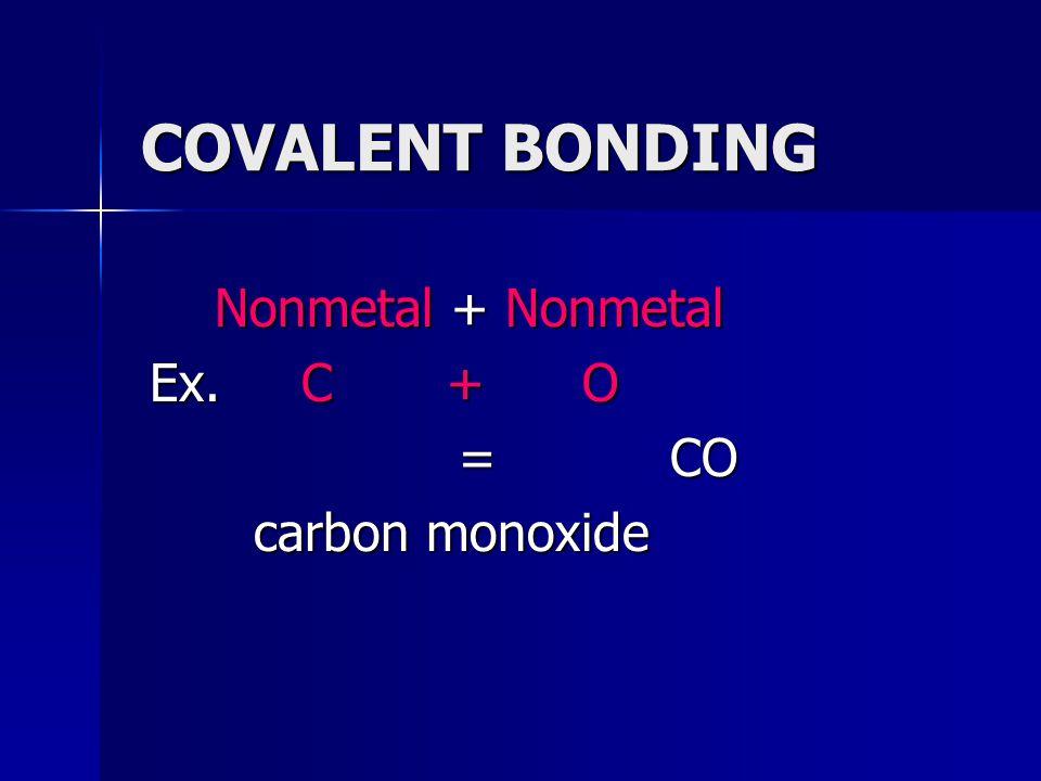 Nonmetal + Nonmetal Ex. C + O = CO carbon monoxide