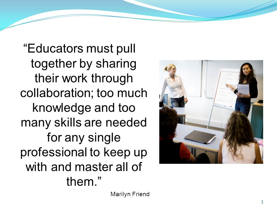 Educators must pull together by sharing their work through collaboration; too much knowledge and too many skills are needed for any single professional to keep up with and master all of them.