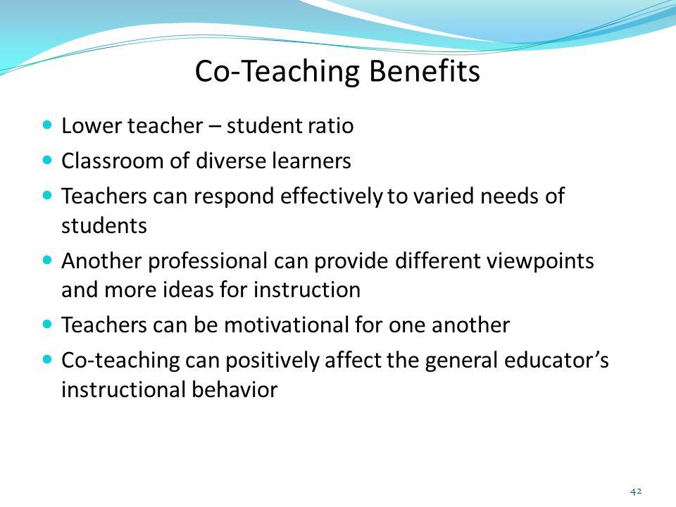 Co-Teaching Benefits Lower teacher – student ratio