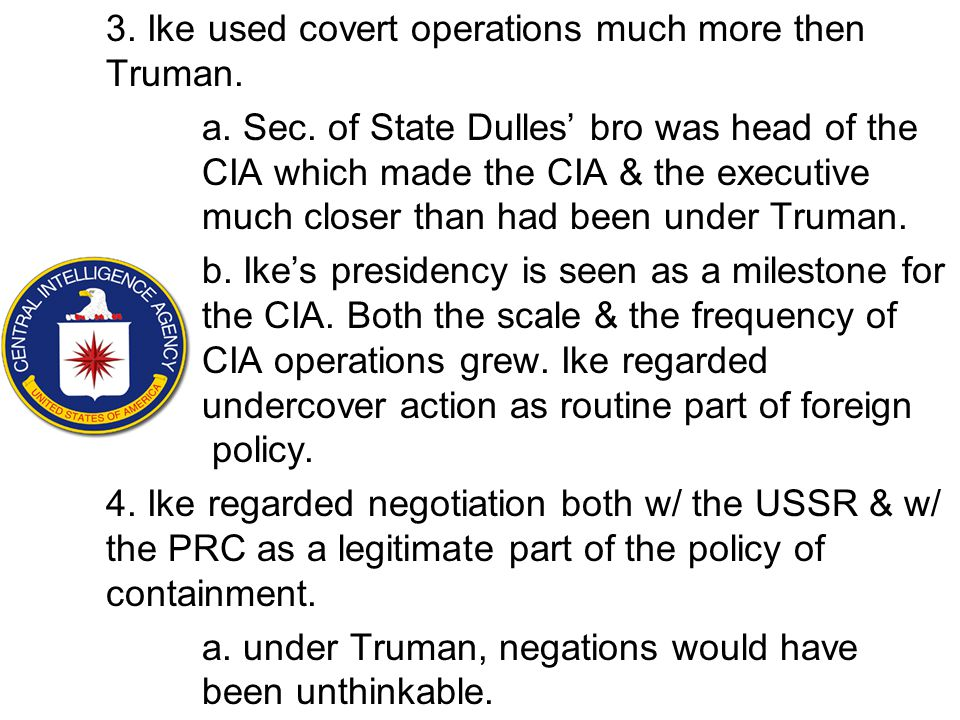 3. Ike used covert operations much more then Truman.