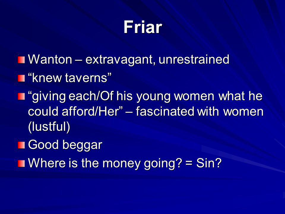 Friar Wanton – extravagant, unrestrained knew taverns