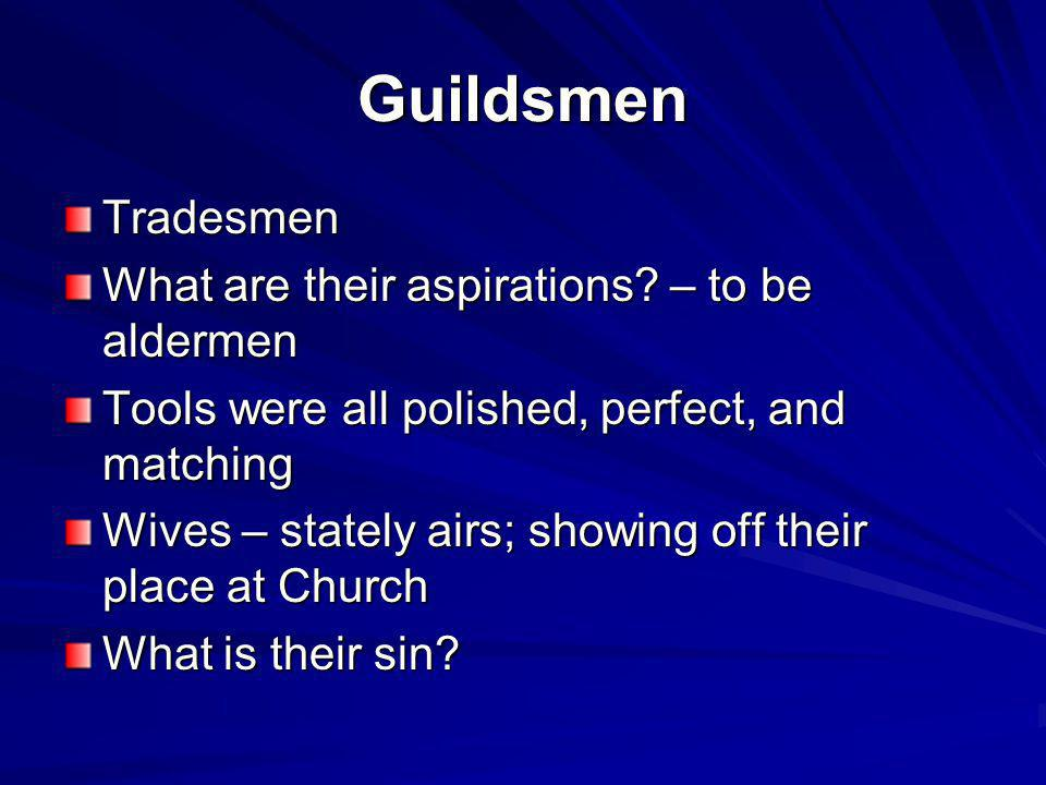 Guildsmen Tradesmen What are their aspirations – to be aldermen