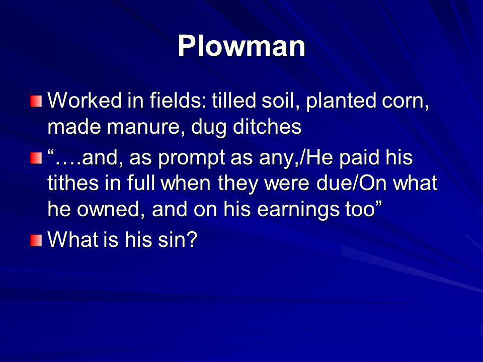 Plowman Worked in fields: tilled soil, planted corn, made manure, dug ditches.