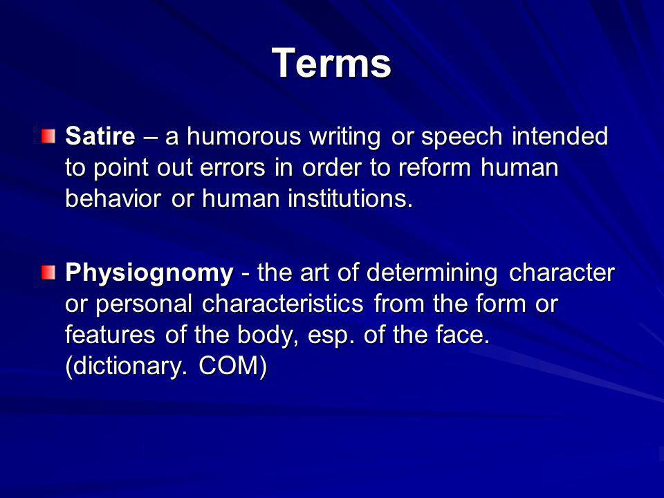 Terms Satire – a humorous writing or speech intended to point out errors in order to reform human behavior or human institutions.
