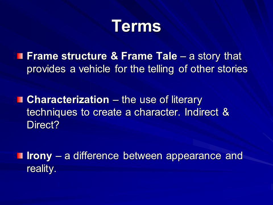 Terms Frame structure & Frame Tale – a story that provides a vehicle for the telling of other stories.