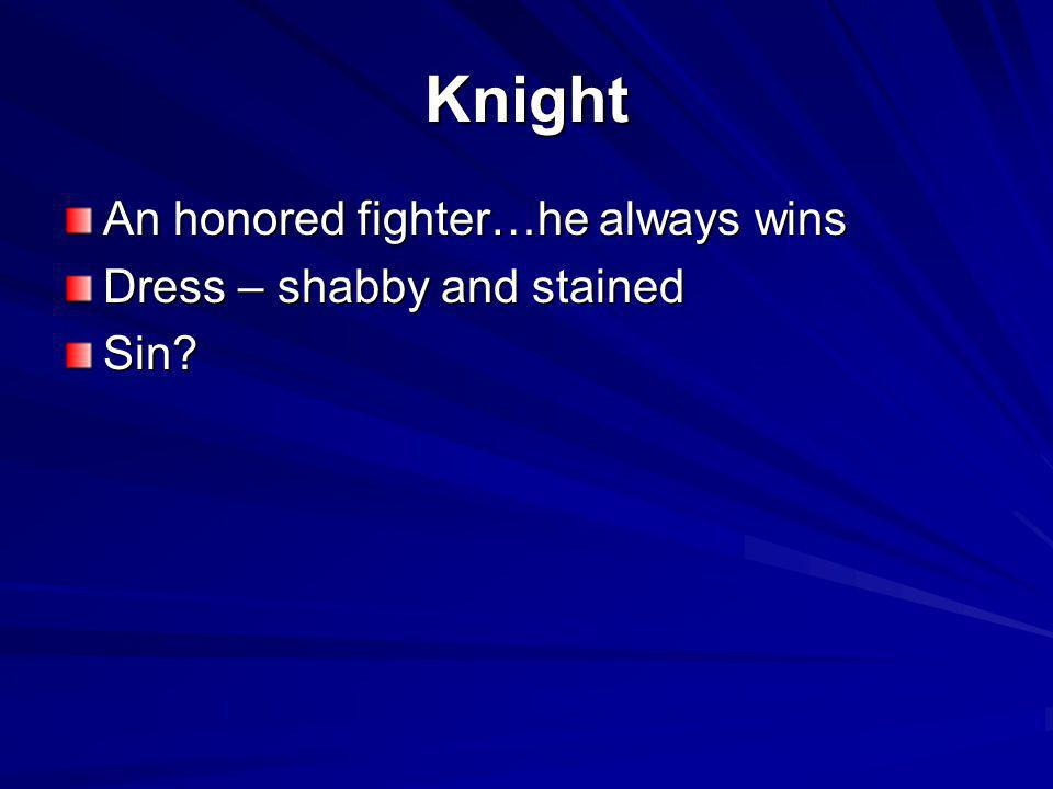 Knight An honored fighter…he always wins Dress – shabby and stained