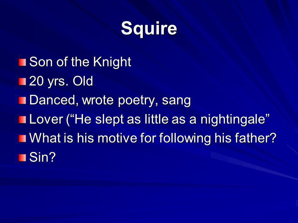 Squire Son of the Knight 20 yrs. Old Danced, wrote poetry, sang