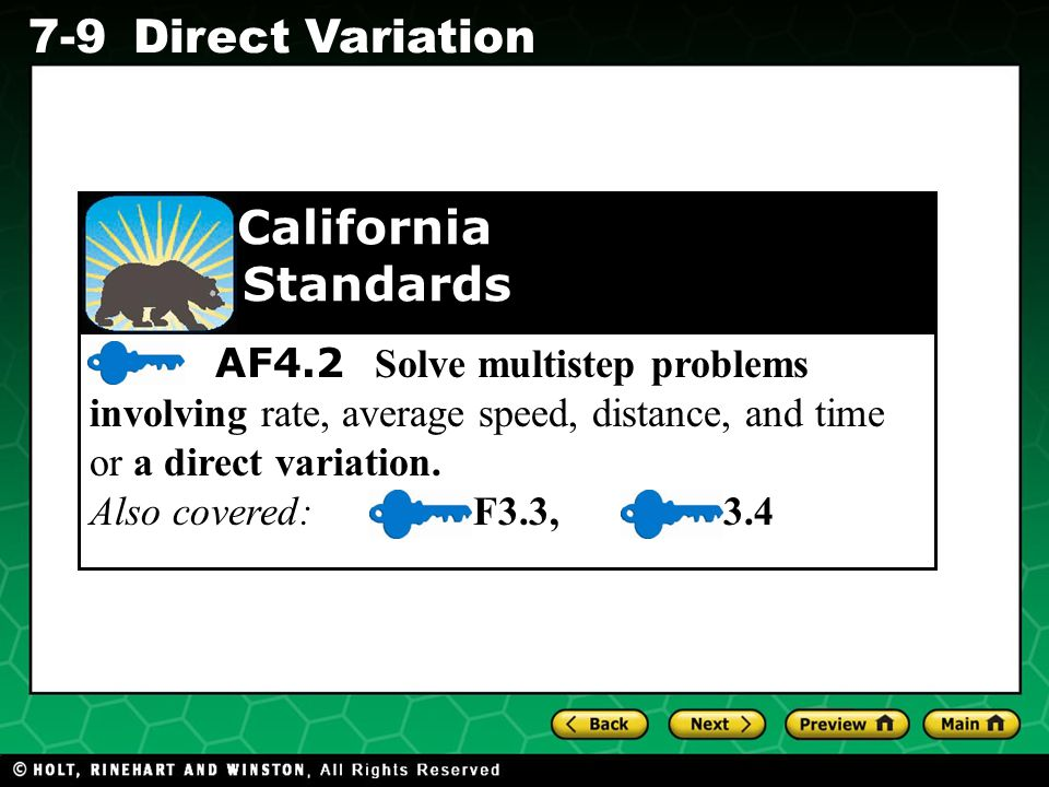 California Standards. AF4.2 Solve multistep problems involving rate, average speed, distance, and time or a direct variation.
