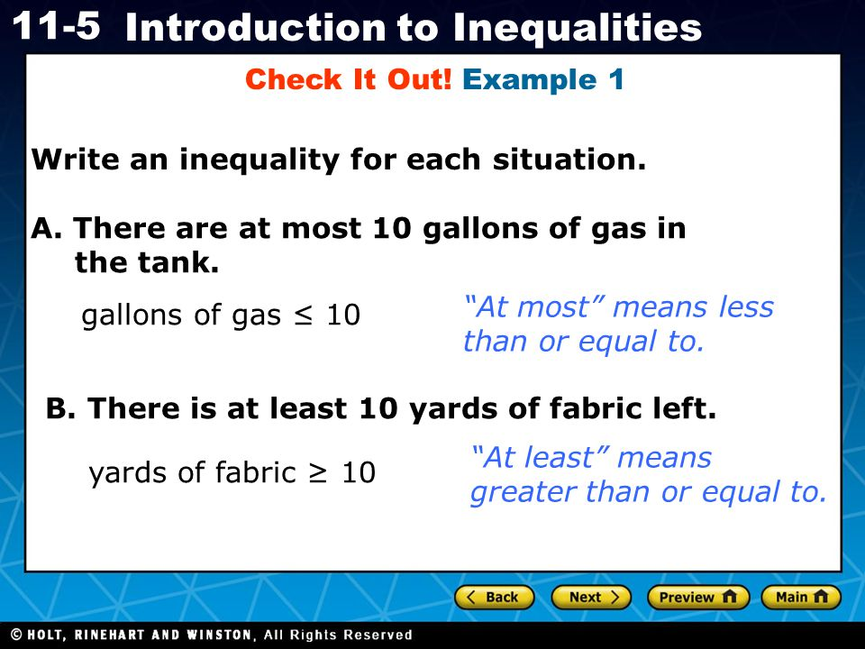 Check It Out! Example 1 Write an inequality for each situation. A. There are at most 10 gallons of gas in the tank.
