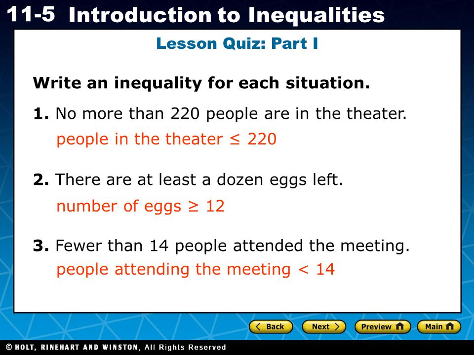 Lesson Quiz: Part I Write an inequality for each situation. 1. No more than 220 people are in the theater.
