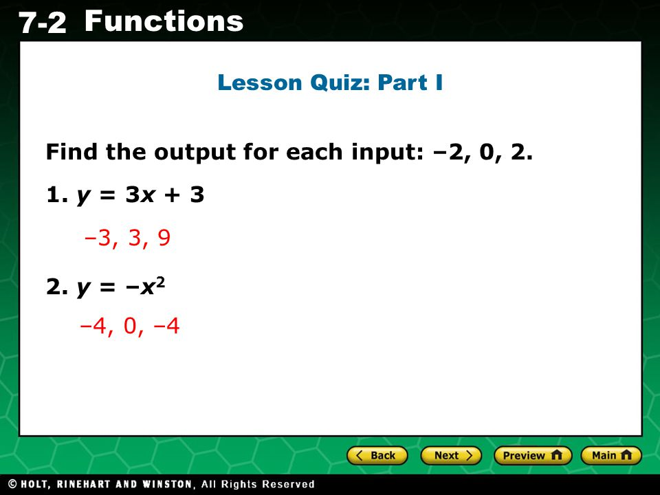 Lesson Quiz: Part I Find the output for each input: –2, 0, 2. 1. y = 3x + 3. 2. y = –x2. –3, 3, 9.