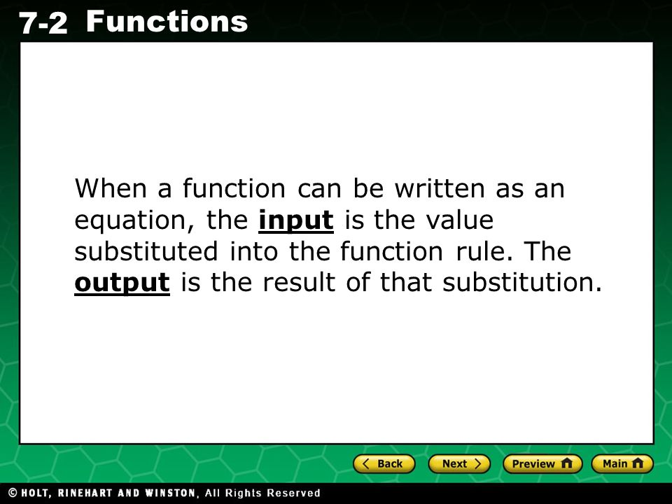 When a function can be written as an equation, the input is the value substituted into the function rule.