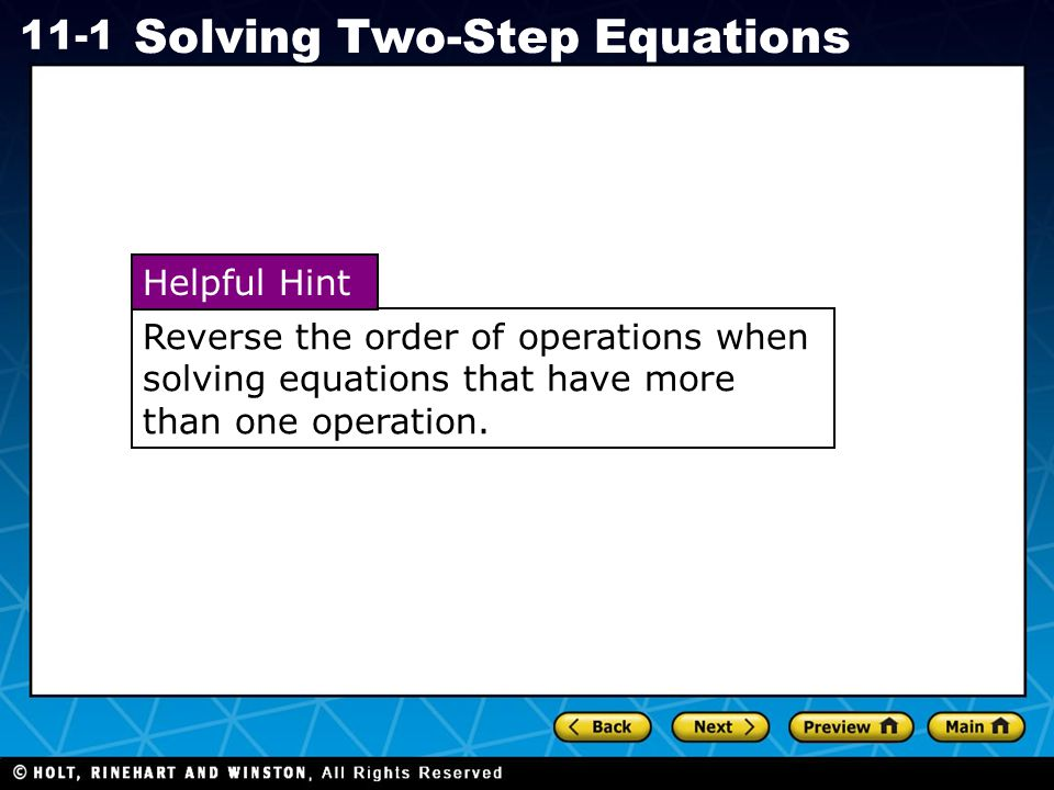Reverse the order of operations when solving equations that have more than one operation.