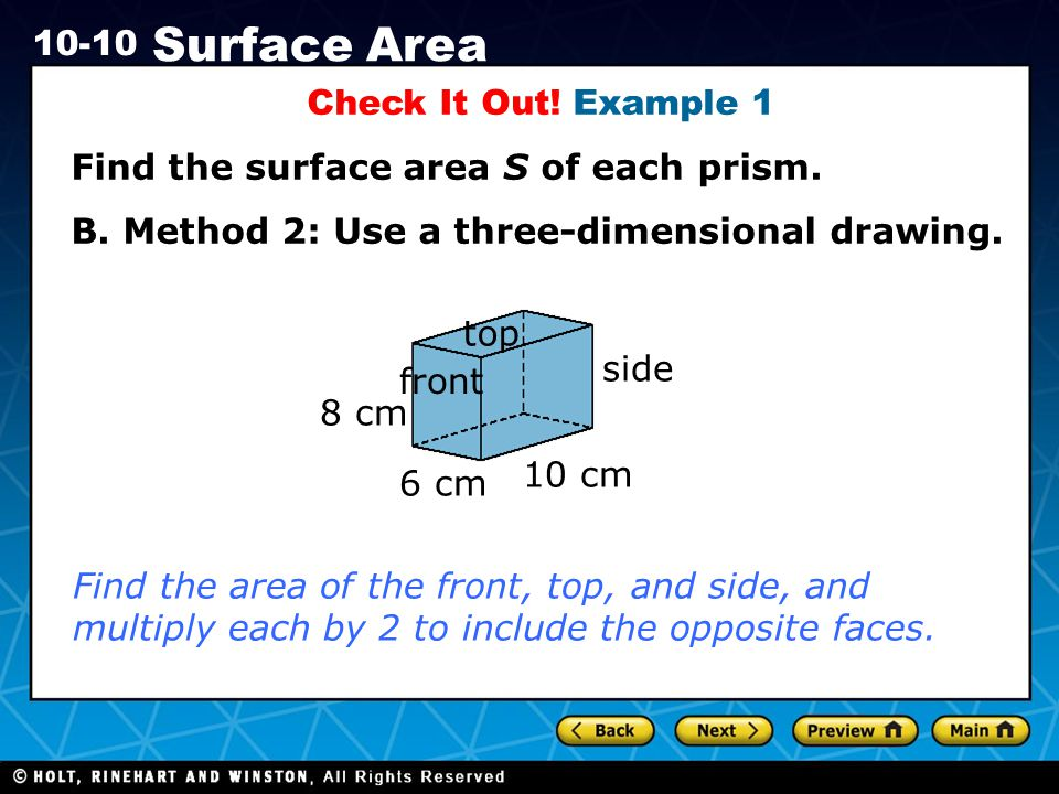 Check It Out! Example 1 Find the surface area S of each prism. B. Method 2: Use a three-dimensional drawing.