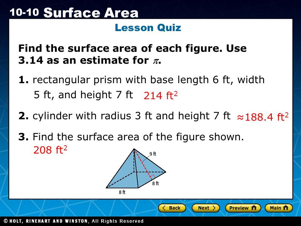 Lesson Quiz Find the surface area of each figure. Use 3.14 as an estimate for .